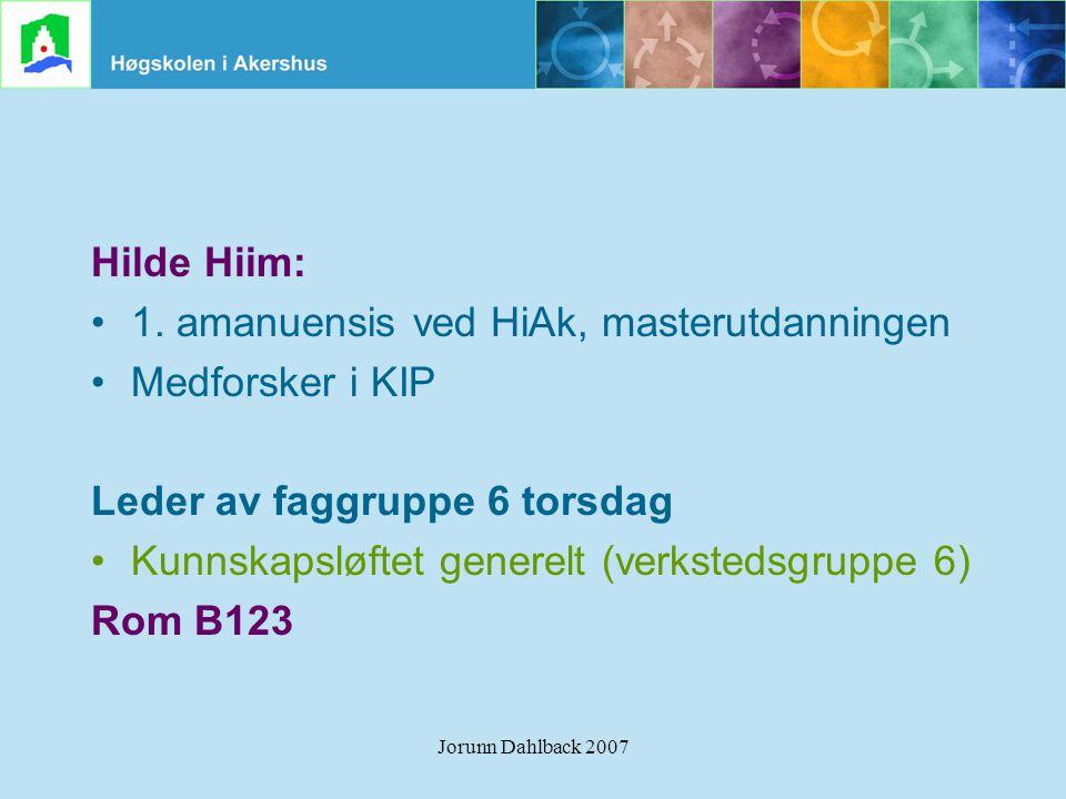 Jorunn Dahlback 2007 Hilde Hiim: •1. amanuensis ved HiAk, masterutdanningen •Medforsker i KIP Leder av faggruppe 6 torsdag •Kunnskapsløftet generelt (