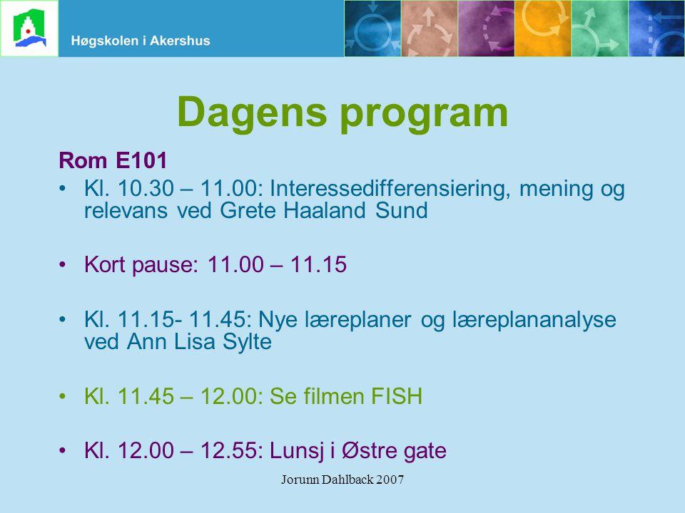 Jorunn Dahlback 2007 Dagens program Rom E101 •Kl. 10.30 – 11.00: Interessedifferensiering, mening og relevans ved Grete Haaland Sund •Kort pause: 11.0