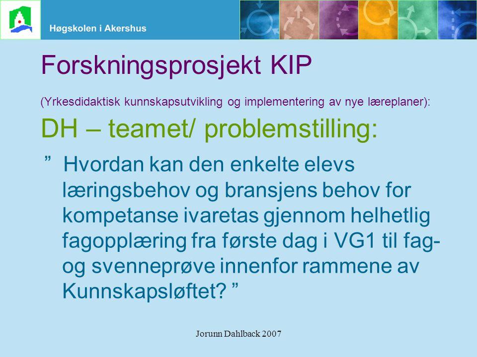 """Jorunn Dahlback 2007 Forskningsprosjekt KIP (Yrkesdidaktisk kunnskapsutvikling og implementering av nye læreplaner): DH – teamet/ problemstilling: """" H"""