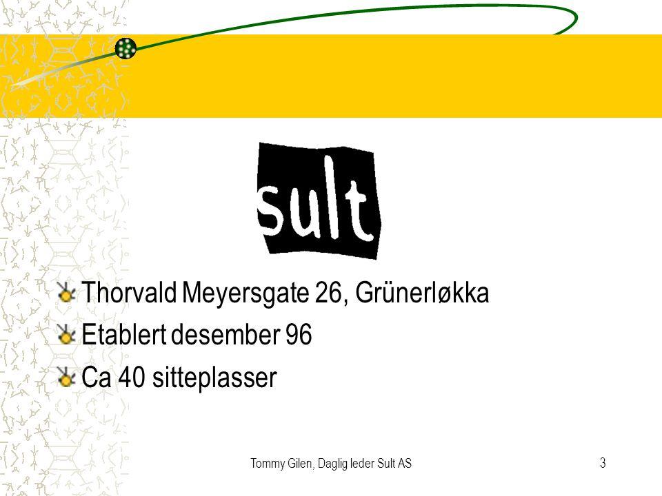 Tommy Gilen, Daglig leder Sult AS3 Thorvald Meyersgate 26, Grünerløkka Etablert desember 96 Ca 40 sitteplasser