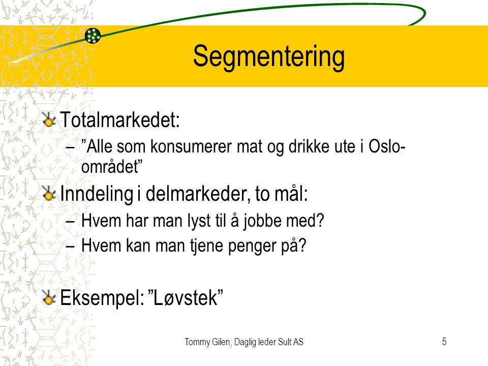 """Tommy Gilen, Daglig leder Sult AS5 Segmentering Totalmarkedet: –""""Alle som konsumerer mat og drikke ute i Oslo- området"""" Inndeling i delmarkeder, to må"""