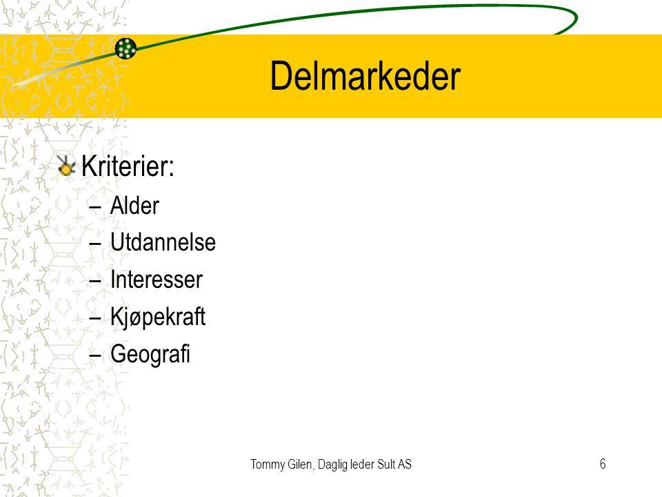 Tommy Gilen, Daglig leder Sult AS6 Delmarkeder Kriterier: –Alder –Utdannelse –Interesser –Kjøpekraft –Geografi