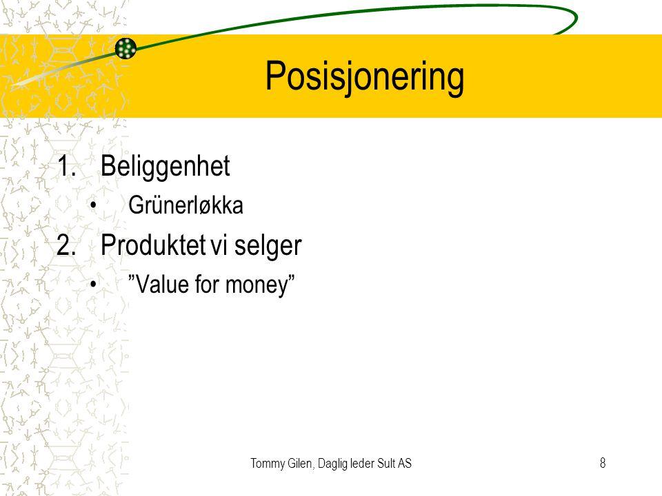 """Tommy Gilen, Daglig leder Sult AS8 Posisjonering 1.Beliggenhet •Grünerløkka 2.Produktet vi selger •""""Value for money"""""""