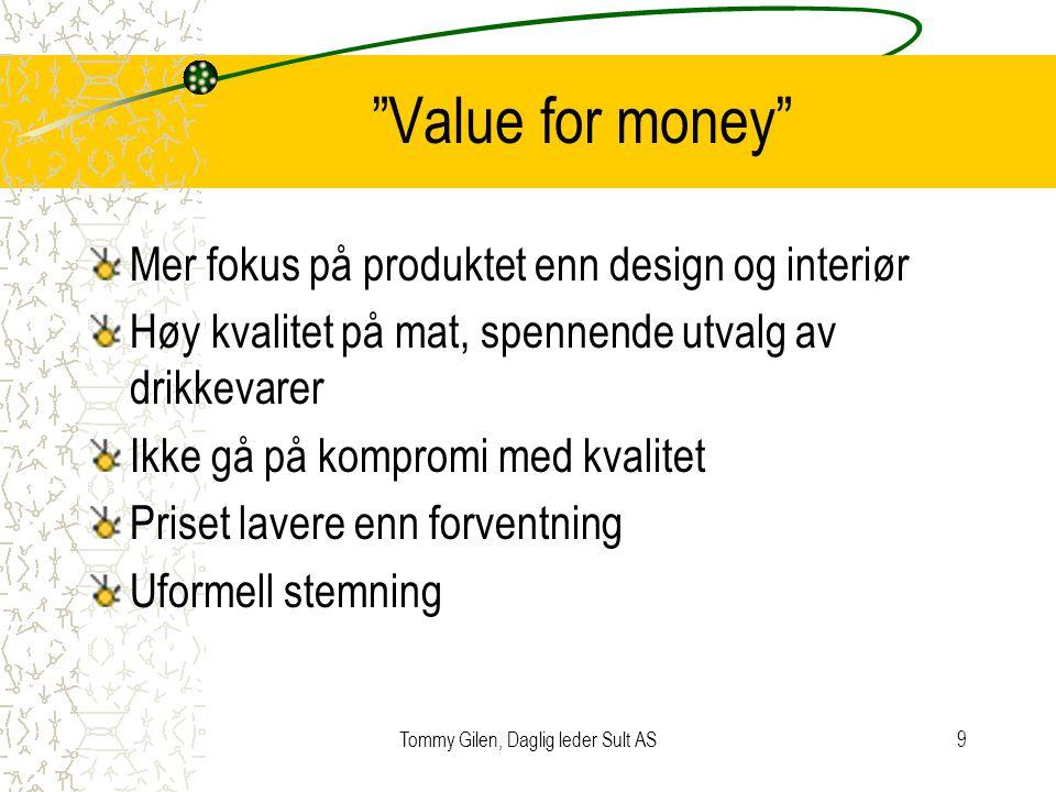 """Tommy Gilen, Daglig leder Sult AS9 """"Value for money"""" Mer fokus på produktet enn design og interiør Høy kvalitet på mat, spennende utvalg av drikkevare"""