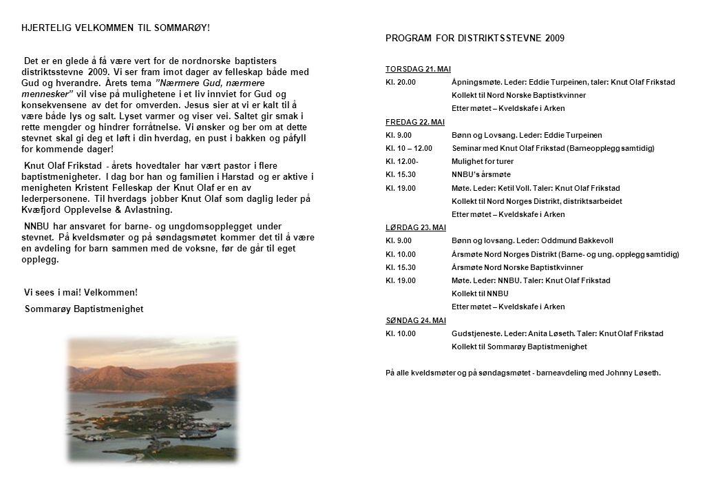 HJERTELIG VELKOMMEN TIL SOMMARØY! Det er en glede å få være vert for de nordnorske baptisters distriktsstevne 2009. Vi ser fram imot dager av felleska
