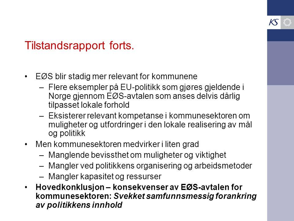 Tilstandsrapport forts. •EØS blir stadig mer relevant for kommunene –Flere eksempler på EU-politikk som gjøres gjeldende i Norge gjennom EØS-avtalen s
