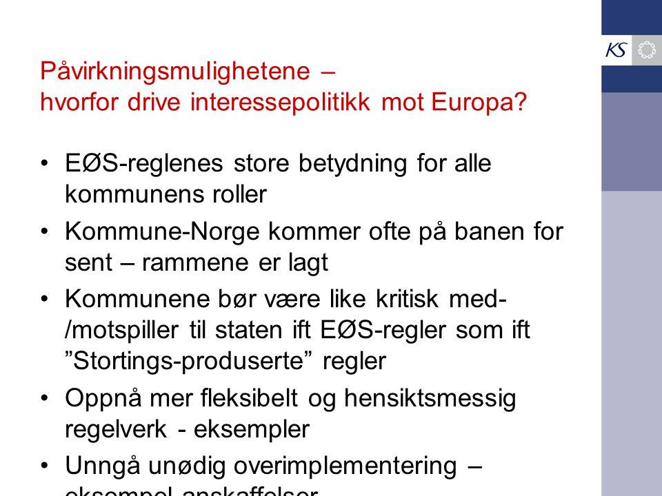 Påvirkningsmulighetene – hvorfor drive interessepolitikk mot Europa? •EØS-reglenes store betydning for alle kommunens roller •Kommune-Norge kommer oft