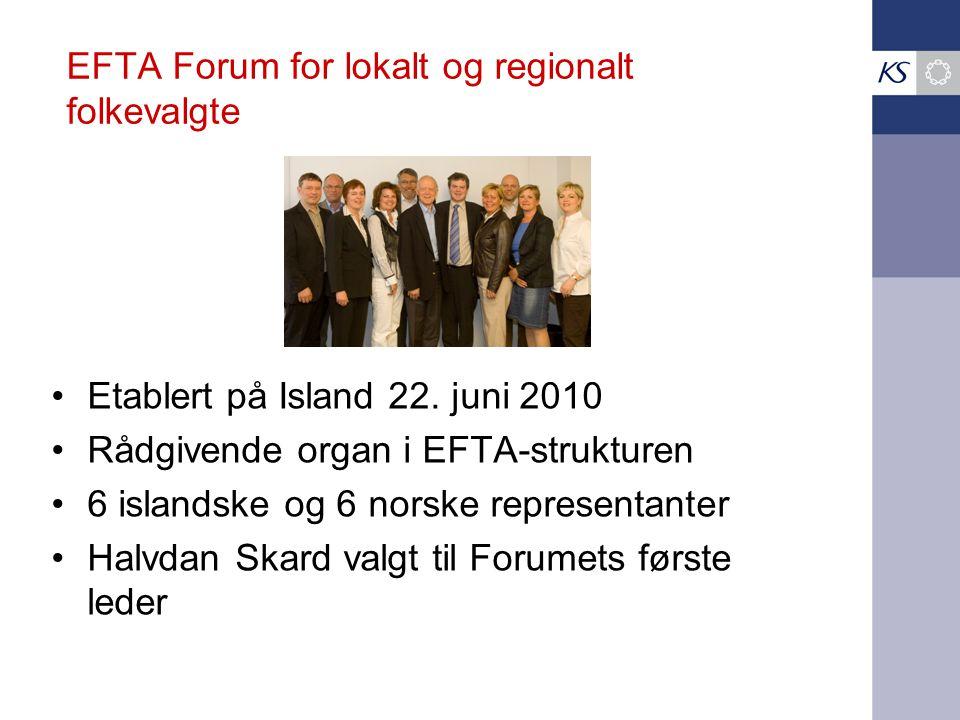 EFTA Forum for lokalt og regionalt folkevalgte •Etablert på Island 22. juni 2010 •Rådgivende organ i EFTA-strukturen •6 islandske og 6 norske represen