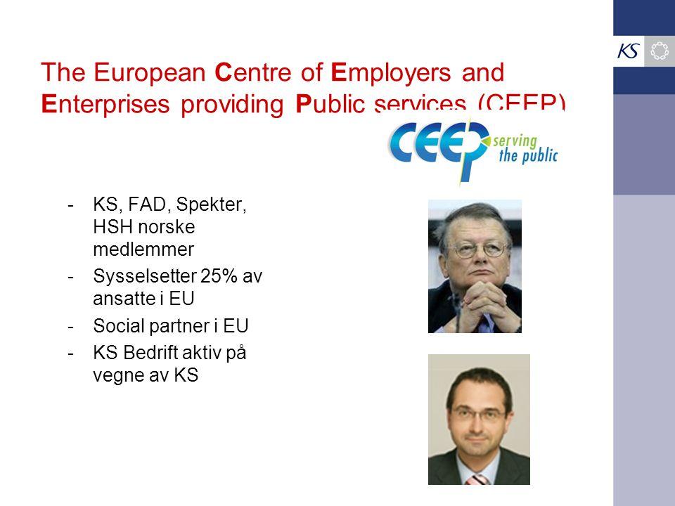 The European Centre of Employers and Enterprises providing Public services (CEEP) -KS, FAD, Spekter, HSH norske medlemmer -Sysselsetter 25% av ansatte