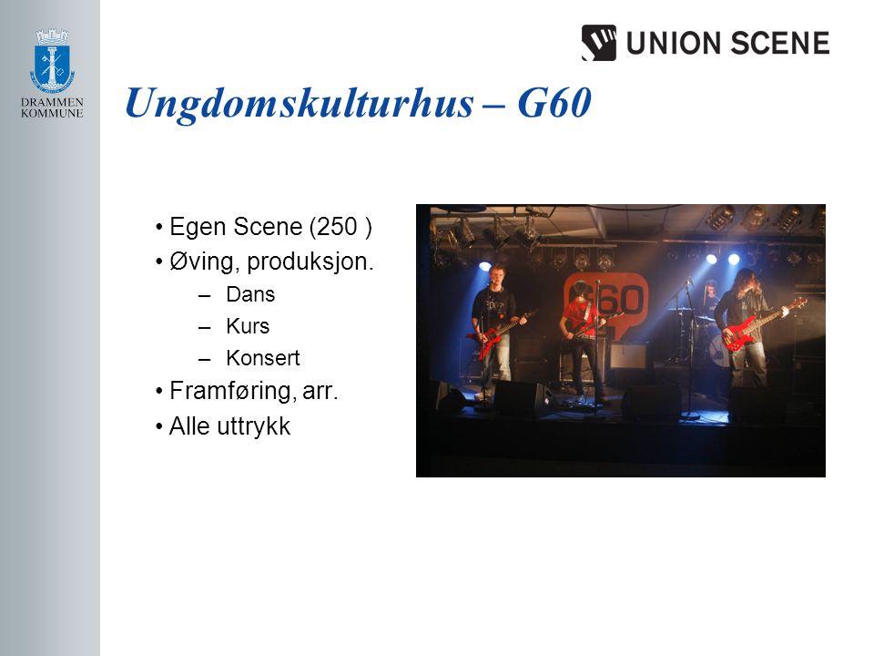 Ungdomskulturhus – G60 • Egen Scene (250 ) • Øving, produksjon.
