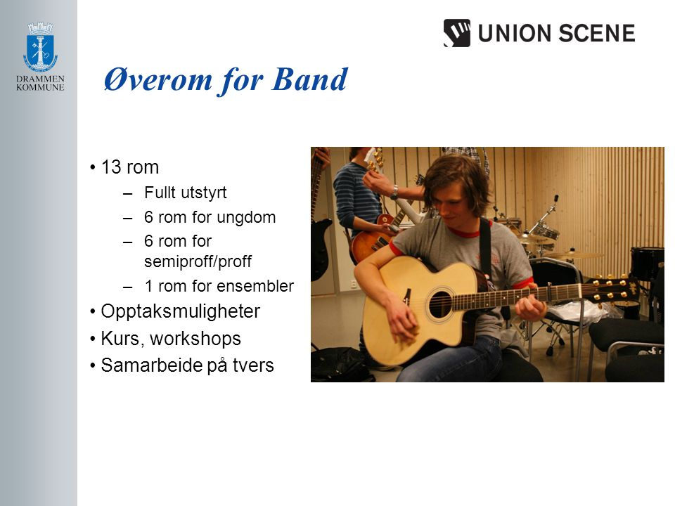 Øverom for Band • 13 rom –Fullt utstyrt –6 rom for ungdom –6 rom for semiproff/proff –1 rom for ensembler • Opptaksmuligheter • Kurs, workshops • Sama