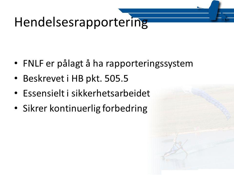 Hendelsesrapportering • FNLF er pålagt å ha rapporteringssystem • Beskrevet i HB pkt. 505.5 • Essensielt i sikkerhetsarbeidet • Sikrer kontinuerlig fo