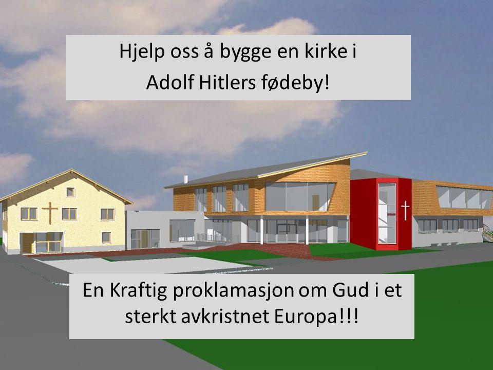 Hjelp oss å bygge en kirke i Adolf Hitlers fødeby! En Kraftig proklamasjon om Gud i et sterkt avkristnet Europa!!!