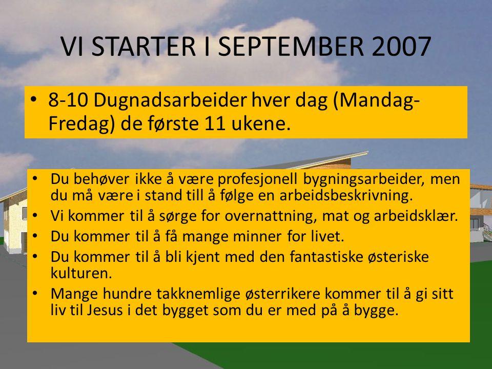 VI STARTER I SEPTEMBER 2007 • 8-10 Dugnadsarbeider hver dag (Mandag- Fredag) de første 11 ukene. • Du behøver ikke å være profesjonell bygningsarbeide