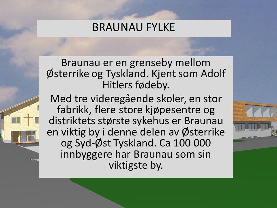 BRAUNAU FYLKE Braunau er en grenseby mellom Østerrike og Tyskland. Kjent som Adolf Hitlers fødeby. Med tre videregående skoler, en stor fabrikk, flere