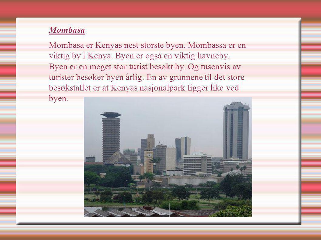 Mombasa Mombasa er Kenyas nest største byen. Mombassa er en viktig by i Kenya. Byen er også en viktig havneby. Byen er en meget stor turist besøkt by.