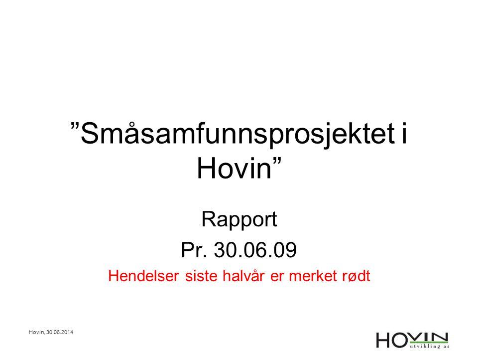 """Hovin, 30.06.2014 """"Småsamfunnsprosjektet i Hovin"""" Rapport Pr. 30.06.09 Hendelser siste halvår er merket rødt"""