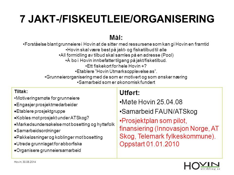 Hovin, 30.06.2014 7 JAKT-/FISKEUTLEIE/ORGANISERING Mål: •Forståelse blant grunneiere i Hovin at de sitter med ressursene som kan gi Hovin en framtid •