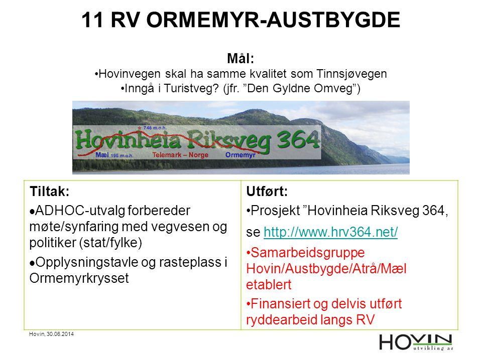 "Hovin, 30.06.2014 11 RV ORMEMYR-AUSTBYGDE Mål: •Hovinvegen skal ha samme kvalitet som Tinnsjøvegen •Inngå i Turistveg? (jfr. ""Den Gyldne Omveg"") Tilta"