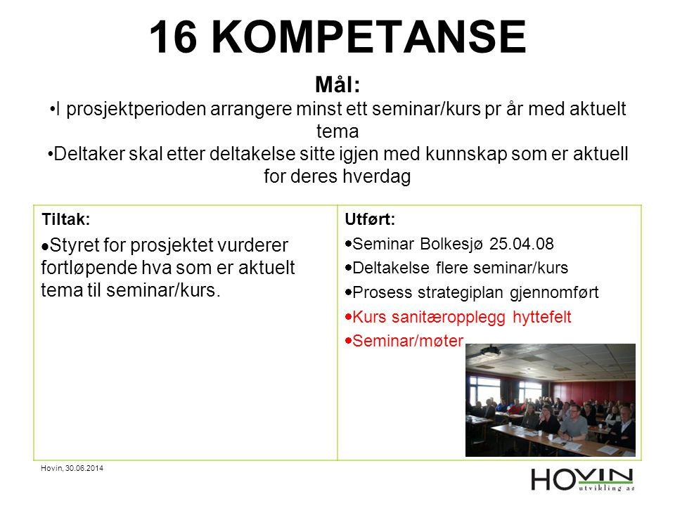 Hovin, 30.06.2014 16 KOMPETANSE Mål: •I prosjektperioden arrangere minst ett seminar/kurs pr år med aktuelt tema •Deltaker skal etter deltakelse sitte