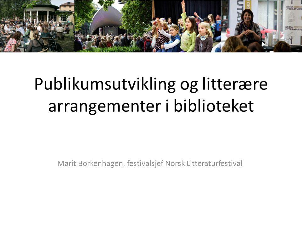 Publikumsutvikling og litterære arrangementer i biblioteket Marit Borkenhagen, festivalsjef Norsk Litteraturfestival