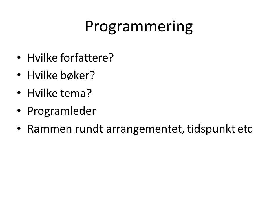 Programmering • Hvilke forfattere? • Hvilke bøker? • Hvilke tema? • Programleder • Rammen rundt arrangementet, tidspunkt etc