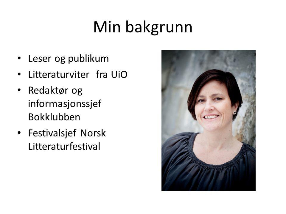 Min bakgrunn • Leser og publikum • Litteraturviter fra UiO • Redaktør og informasjonssjef Bokklubben • Festivalsjef Norsk Litteraturfestival