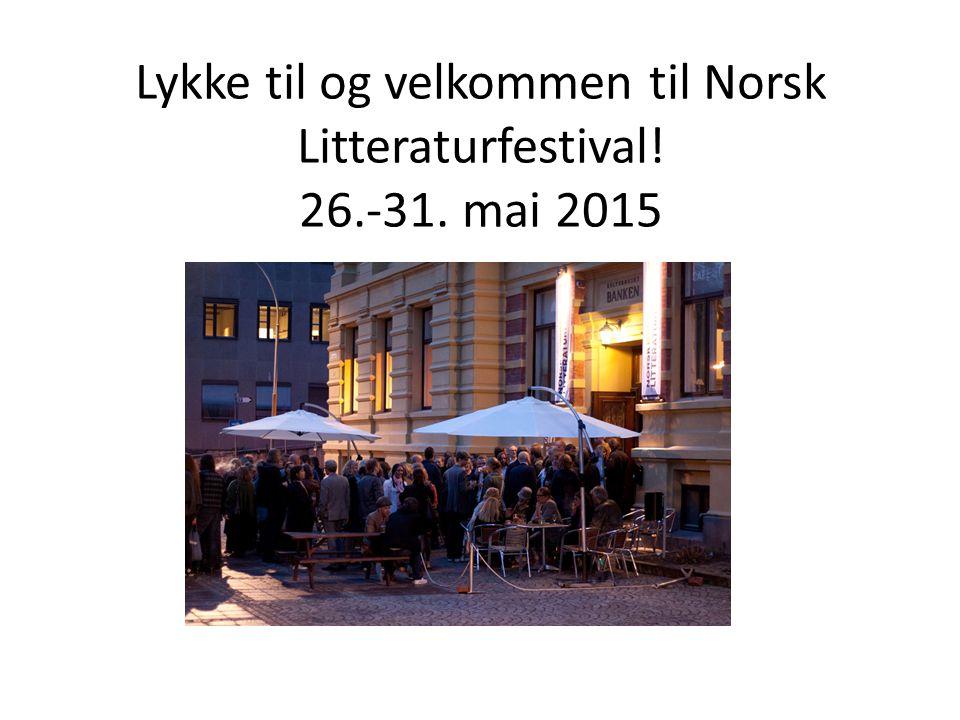 Lykke til og velkommen til Norsk Litteraturfestival! 26.-31. mai 2015