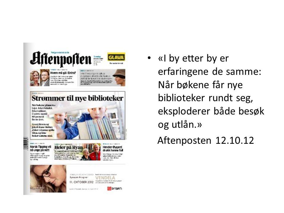 • «I by etter by er erfaringene de samme: Når bøkene får nye biblioteker rundt seg, eksploderer både besøk og utlån.» Aftenposten 12.10.12