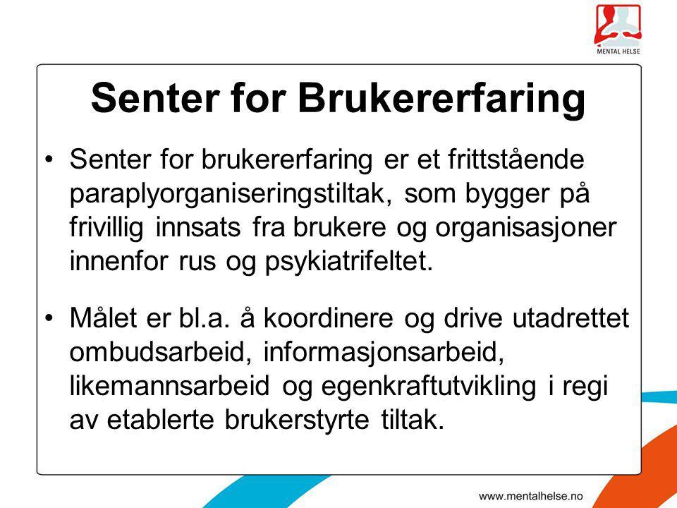 Senter for Brukererfaring •Senter for brukererfaring er et frittstående paraplyorganiseringstiltak, som bygger på frivillig innsats fra brukere og org