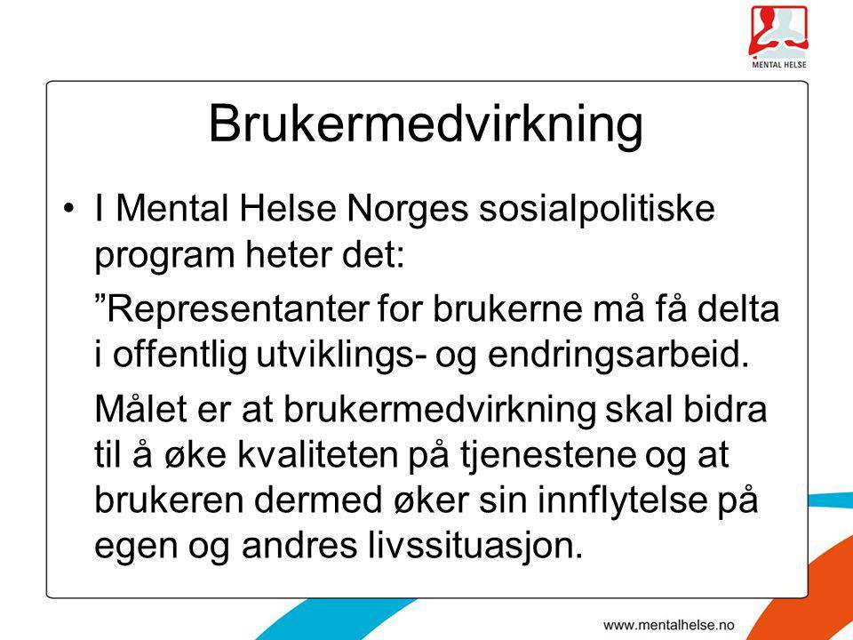 """Brukermedvirkning •I Mental Helse Norges sosialpolitiske program heter det: """"Representanter for brukerne må få delta i offentlig utviklings- og endrin"""