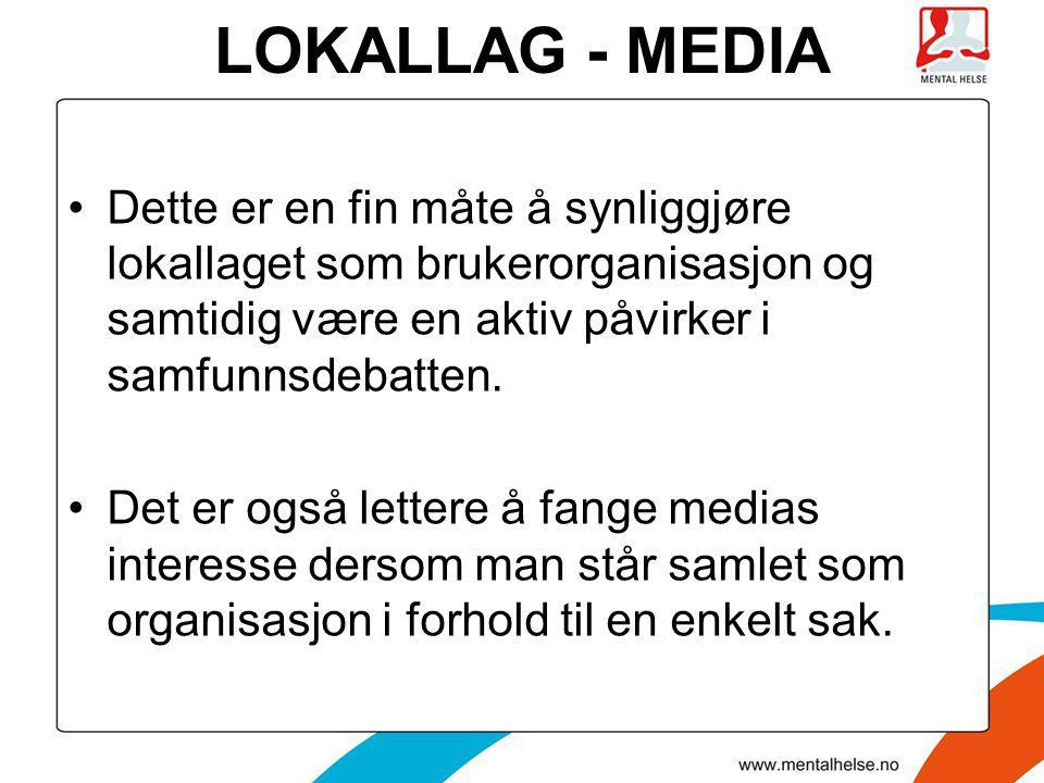 LOKALLAG - MEDIA •Dette er en fin måte å synliggjøre lokallaget som brukerorganisasjon og samtidig være en aktiv påvirker i samfunnsdebatten. •Det er