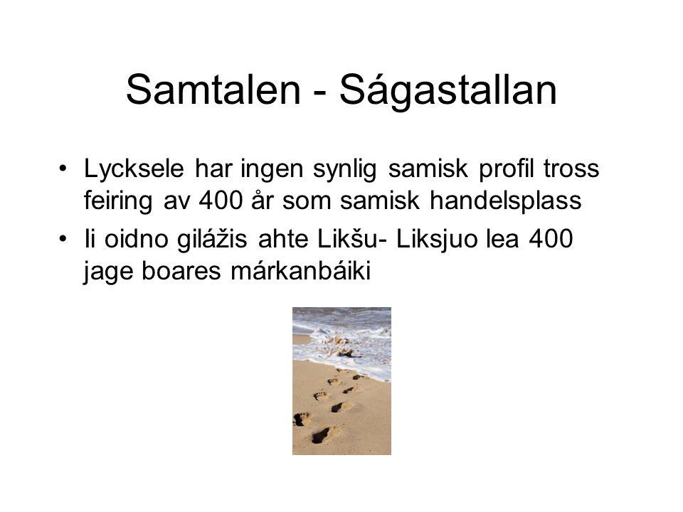 Samtalen - Ságastallan •Lycksele har ingen synlig samisk profil tross feiring av 400 år som samisk handelsplass •Ii oidno gilážis ahte Likšu- Liksjuo lea 400 jage boares márkanbáiki