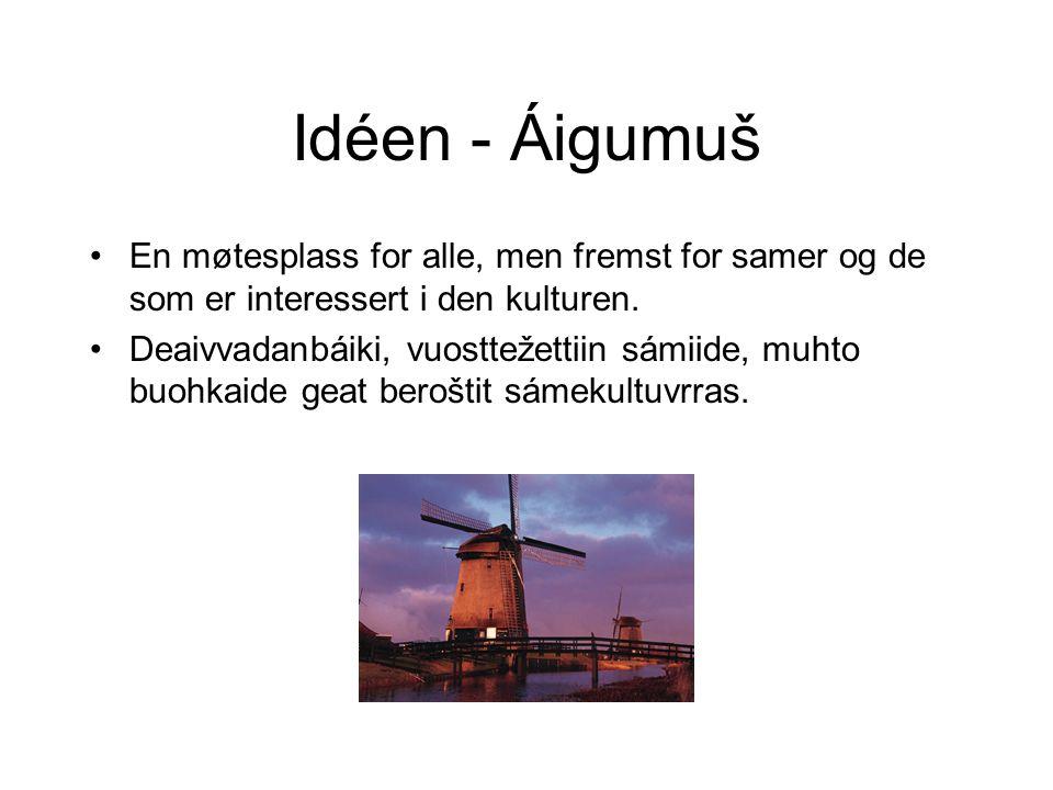 Idéen - Áigumuš •En møtesplass for alle, men fremst for samer og de som er interessert i den kulturen.