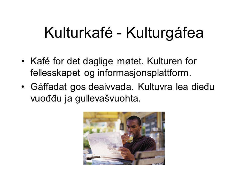 Kulturkafé - Kulturgáfea •Kafé for det daglige møtet.