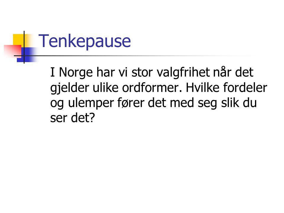 Tenkepause I Norge har vi stor valgfrihet når det gjelder ulike ordformer. Hvilke fordeler og ulemper fører det med seg slik du ser det?