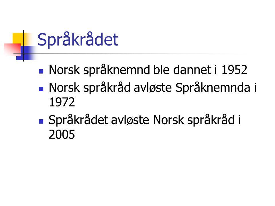 Språkrådet  Norsk språknemnd ble dannet i 1952  Norsk språkråd avløste Språknemnda i 1972  Språkrådet avløste Norsk språkråd i 2005