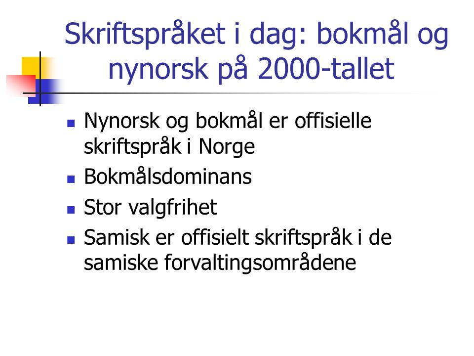Skriftspråket i dag: bokmål og nynorsk på 2000-tallet  Nynorsk og bokmål er offisielle skriftspråk i Norge  Bokmålsdominans  Stor valgfrihet  Sami