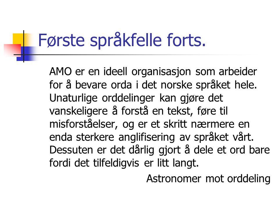 Første språkfelle forts. AMO er en ideell organisasjon som arbeider for å bevare orda i det norske språket hele. Unaturlige orddelinger kan gjøre det
