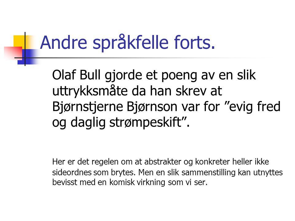"""Andre språkfelle forts. Olaf Bull gjorde et poeng av en slik uttrykksmåte da han skrev at Bjørnstjerne Bjørnson var for """"evig fred og daglig strømpesk"""