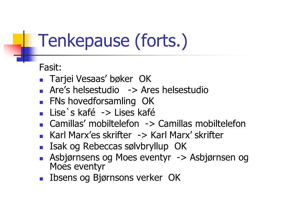 Tenkepause (forts.) Fasit:  Tarjei Vesaas' bøker OK  Are's helsestudio -> Ares helsestudio  FNs hovedforsamling OK  Lise`s kafé -> Lises kafé  Ca