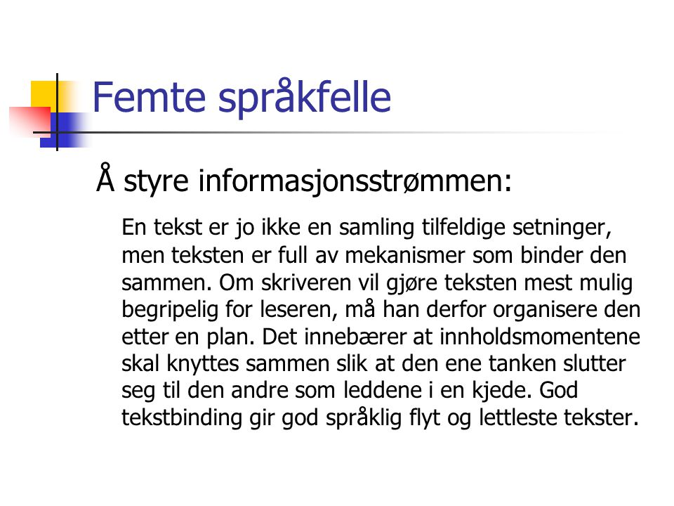 Femte språkfelle Å styre informasjonsstrømmen: En tekst er jo ikke en samling tilfeldige setninger, men teksten er full av mekanismer som binder den s