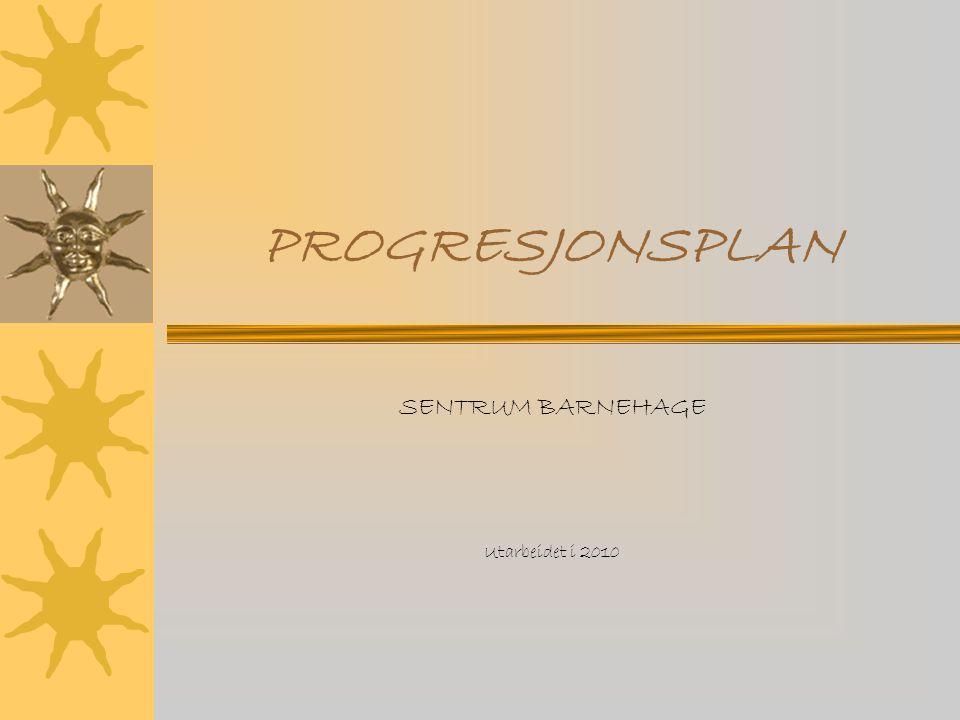 PROGRESJONSPLAN SENTRUM BARNEHAGE Utarbeidet i 2010