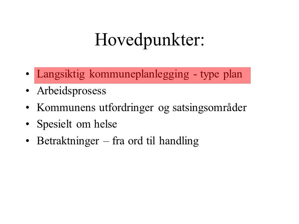 Hovedpunkter: •Langsiktig kommuneplanlegging - type plan •Arbeidsprosess •Kommunens utfordringer og satsingsområder •Spesielt om helse •Betraktninger