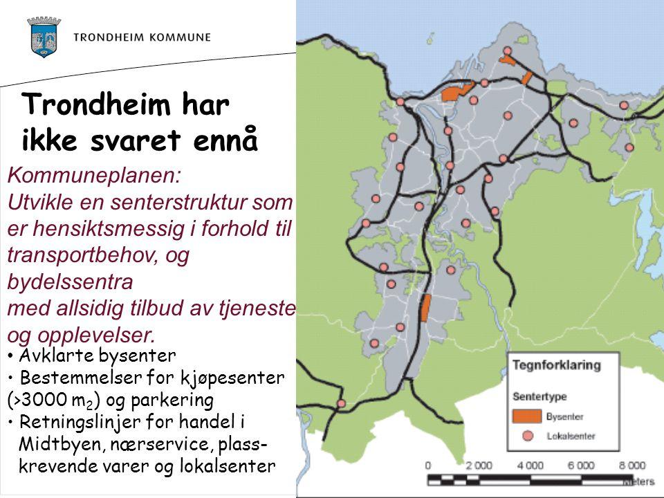 Trondheim har ikke svaret ennå Kommuneplanen: Utvikle en senterstruktur som er hensiktsmessig i forhold til transportbehov, og bydelssentra med allsidig tilbud av tjenester og opplevelser.