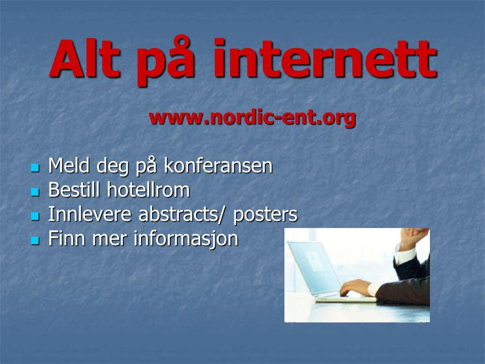 Alt på internett www.nordic-ent.org  Meld deg på konferansen  Bestill hotellrom  Innlevere abstracts/ posters  Finn mer informasjon