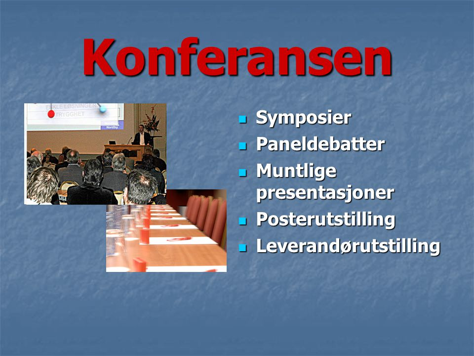 Konferansen  Symposier  Paneldebatter  Muntlige presentasjoner  Posterutstilling  Leverandørutstilling