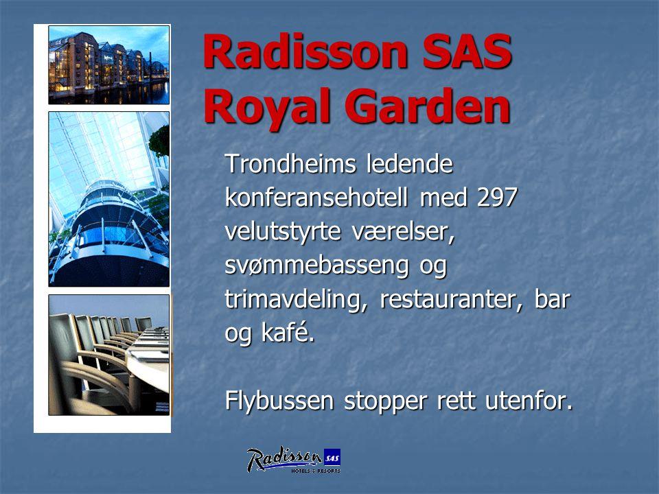 Radisson SAS Royal Garden Radisson SAS Royal Garden Trondheims ledende konferansehotell med 297 velutstyrte værelser, svømmebasseng og trimavdeling, r