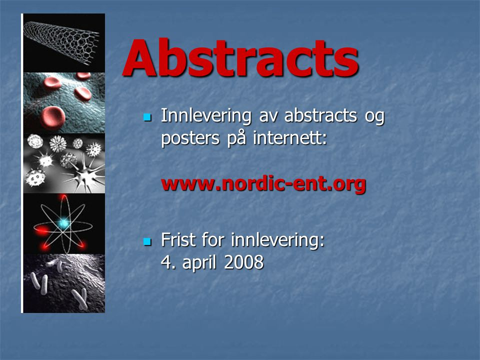 Abstracts  Innlevering av abstracts og posters på internett: www.nordic-ent.org  Frist for innlevering: 4.