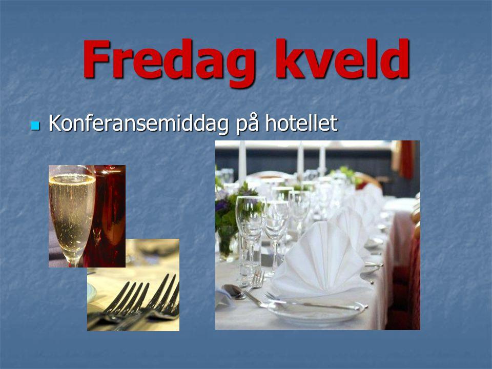 Fredag kveld  Konferansemiddag på hotellet